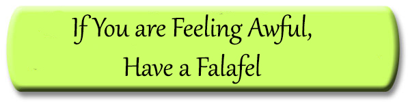 If You are Feeling Awful, Have a Falafel
